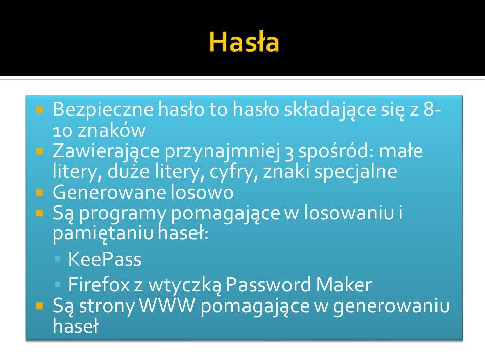  Bezpieczne hasło to hasło składające się z 8- 10 znaków  Zawierające przynajmniej 3 spośród: małe litery, duże litery, cyfry, znaki specjalne  Generowane losowo  Są programy pomagające w losowaniu i pamiętaniu haseł:  KeePass  Firefox z wtyczką Password Maker  Są strony WWW pomagające w generowaniu haseł  Bezpieczne hasło to hasło składające się z 8- 10 znaków  Zawierające przynajmniej 3 spośród: małe litery, duże litery, cyfry, znaki specjalne  Generowane losowo  Są programy pomagające w losowaniu i pamiętaniu haseł:  KeePass  Firefox z wtyczką Password Maker  Są strony WWW pomagające w generowaniu haseł