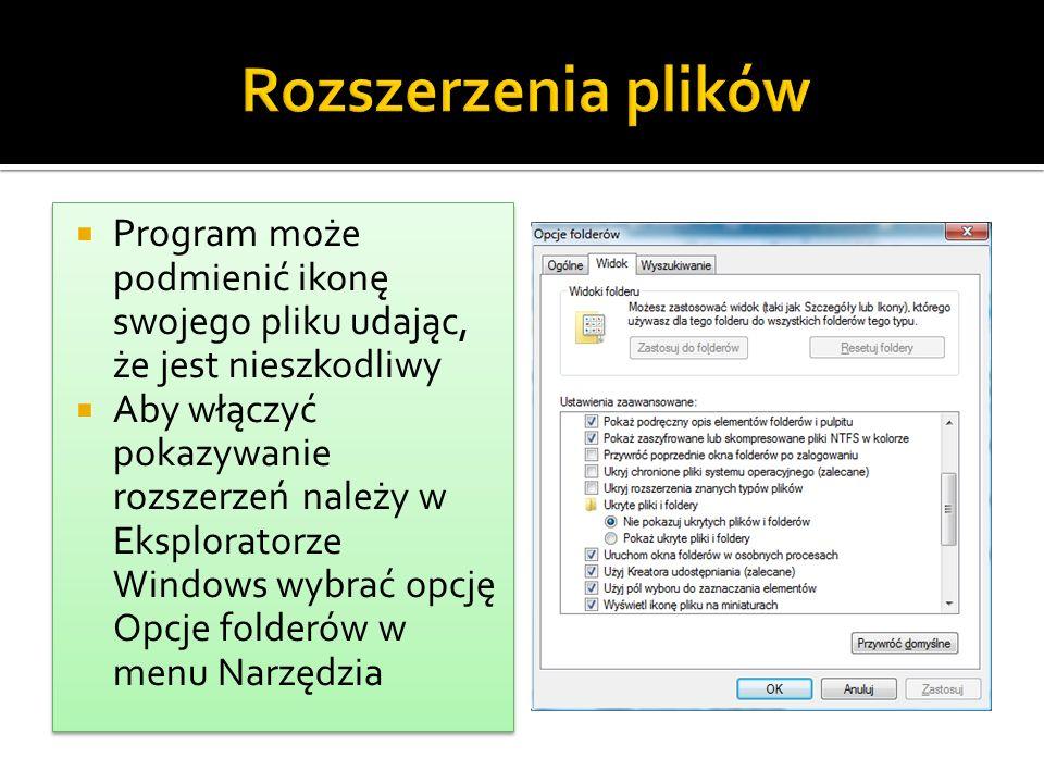  Program może podmienić ikonę swojego pliku udając, że jest nieszkodliwy  Aby włączyć pokazywanie rozszerzeń należy w Eksploratorze Windows wybrać o