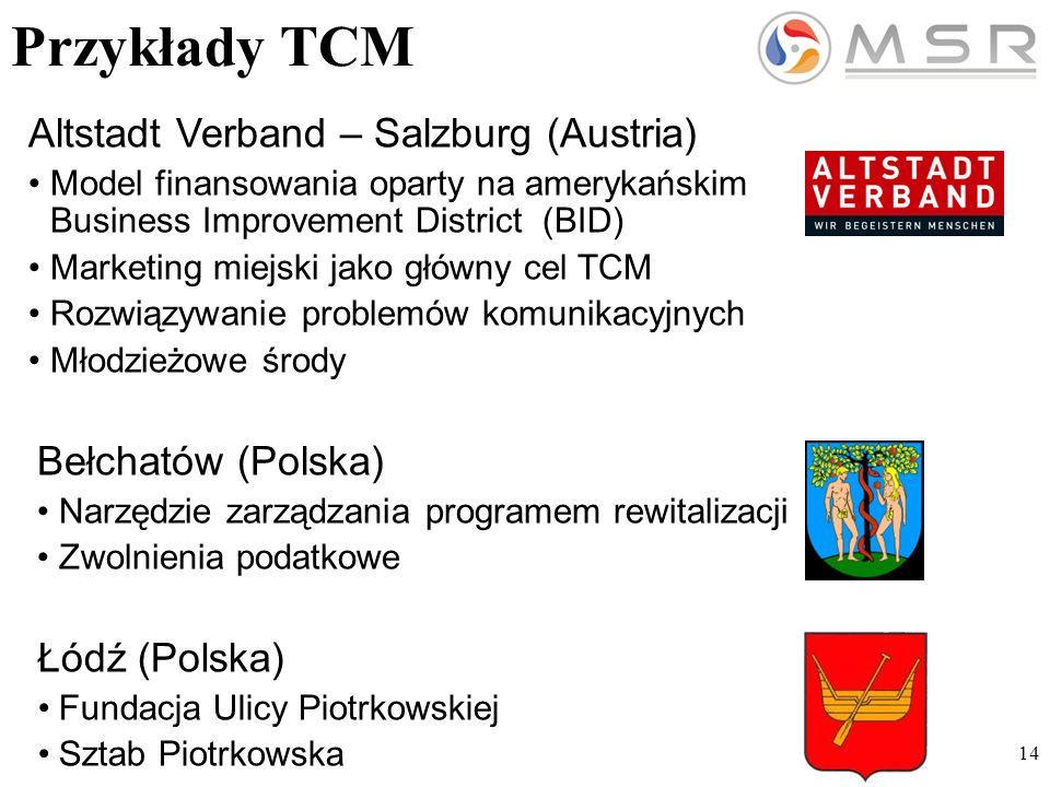 14 Przykłady TCM Altstadt Verband – Salzburg (Austria) Model finansowania oparty na amerykańskim Business Improvement District (BID) Marketing miejski