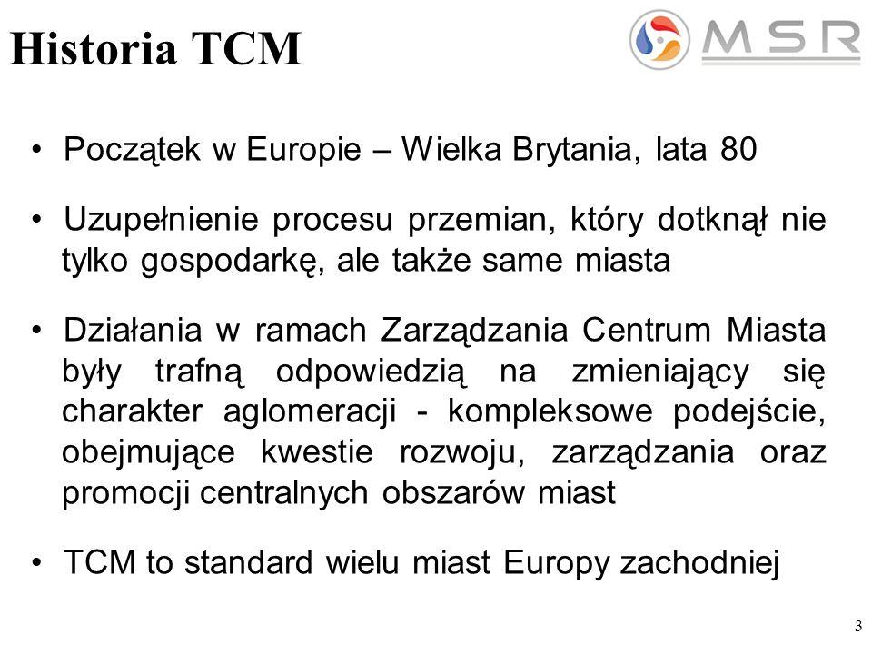 3 Historia TCM Początek w Europie – Wielka Brytania, lata 80 Uzupełnienie procesu przemian, który dotknął nie tylko gospodarkę, ale także same miasta Działania w ramach Zarządzania Centrum Miasta były trafną odpowiedzią na zmieniający się charakter aglomeracji - kompleksowe podejście, obejmujące kwestie rozwoju, zarządzania oraz promocji centralnych obszarów miast TCM to standard wielu miast Europy zachodniej