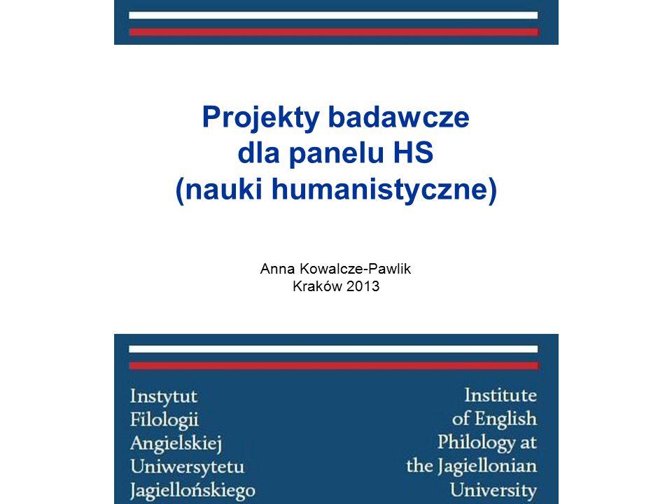 Projekty badawcze dla panelu HS (nauki humanistyczne) Anna Kowalcze-Pawlik Kraków 2013