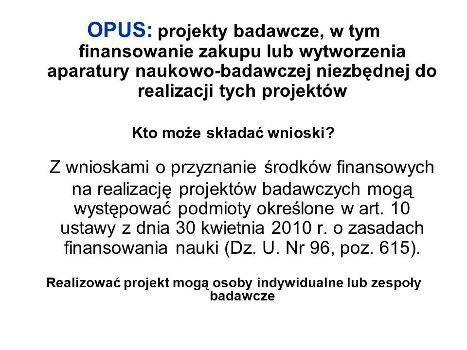 OPUS: projekty badawcze, w tym finansowanie zakupu lub wytworzenia aparatury naukowo-badawczej niezbędnej do realizacji tych projektów Kto może składa