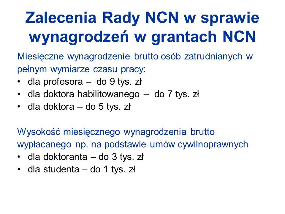 Zalecenia Rady NCN w sprawie wynagrodzeń w grantach NCN Miesięczne wynagrodzenie brutto osób zatrudnianych w pełnym wymiarze czasu pracy: dla profesora – do 9 tys.