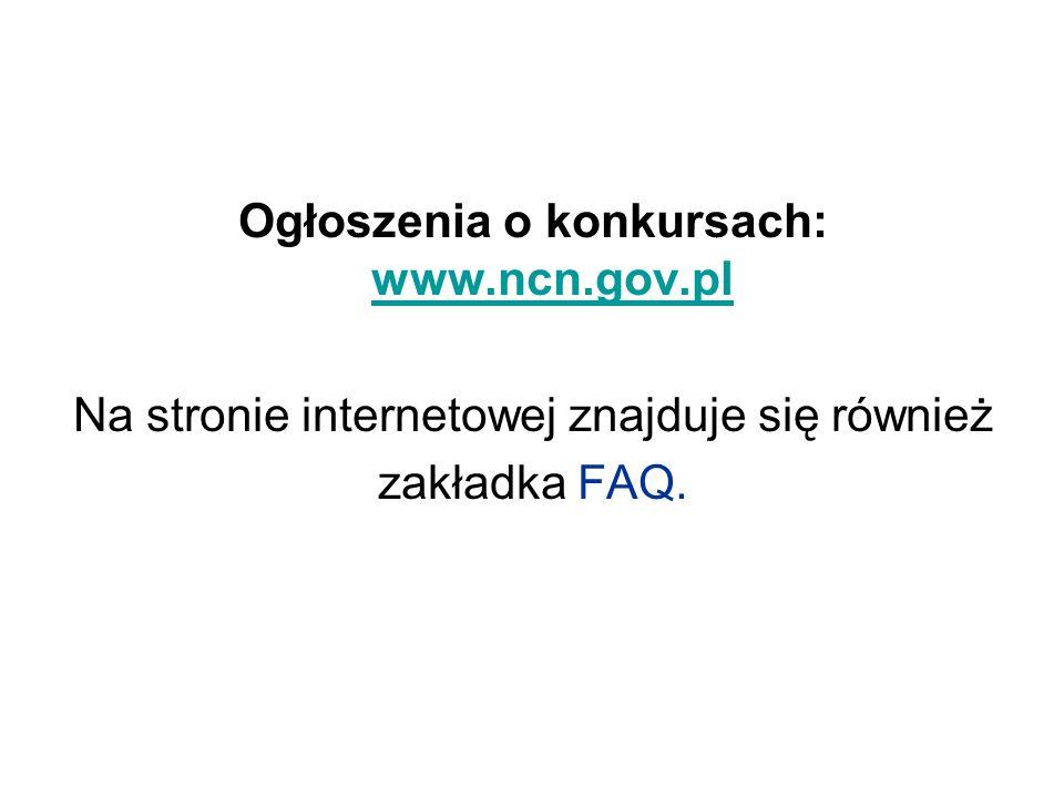 Ogłoszenia o konkursach: www.ncn.gov.pl www.ncn.gov.pl Na stronie internetowej znajduje się również zakładka FAQ.