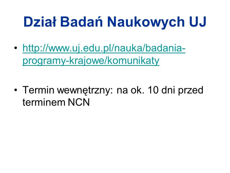 Dział Badań Naukowych UJ http://www.uj.edu.pl/nauka/badania- programy-krajowe/komunikatyhttp://www.uj.edu.pl/nauka/badania- programy-krajowe/komunikaty Termin wewnętrzny: na ok.
