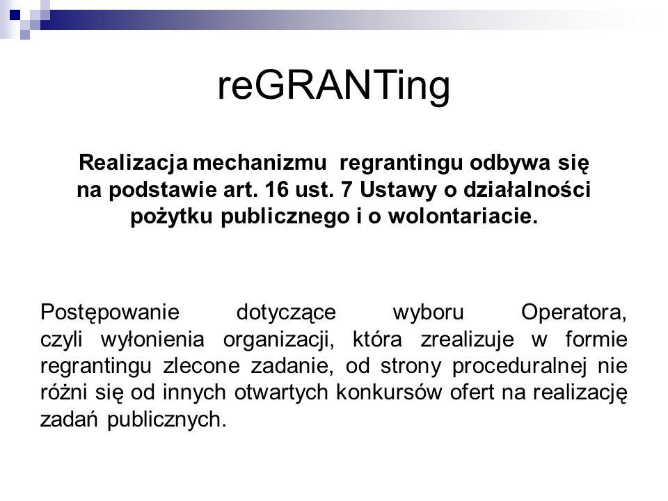 reGRANTing Realizacja mechanizmu regrantingu odbywa się na podstawie art.