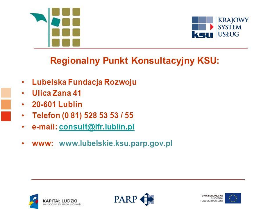 Logo ośrodka KSU Regionalny Punkt Konsultacyjny KSU: Lubelska Fundacja Rozwoju Ulica Zana 41 20-601 Lublin Telefon (0 81) 528 53 53 / 55 e-mail: consu