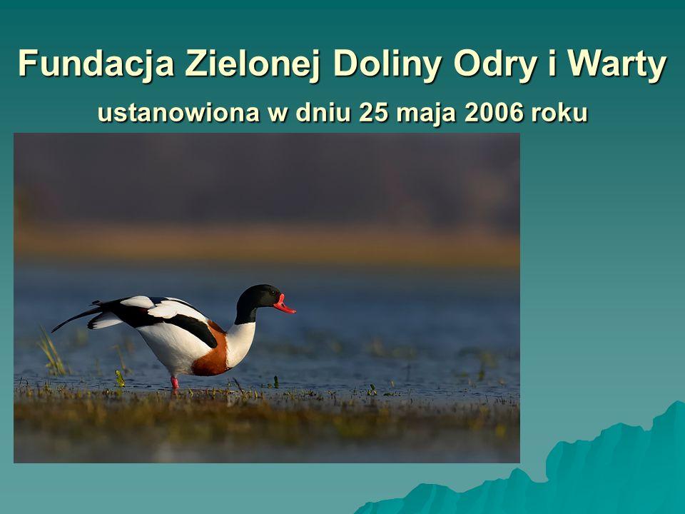 Fundacja Zielonej Doliny Odry i Warty ustanowiona w dniu 25 maja 2006 roku