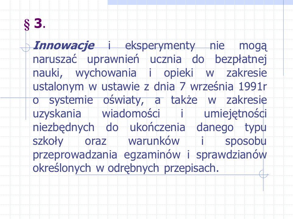 § 3. Innowacje i eksperymenty nie mogą naruszać uprawnień ucznia do bezpłatnej nauki, wychowania i opieki w zakresie ustalonym w ustawie z dnia 7 wrze