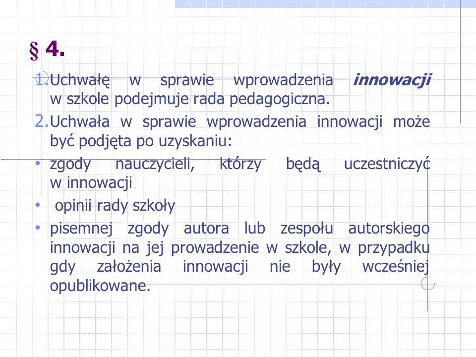 § 4. 1. Uchwałę w sprawie wprowadzenia innowacji w szkole podejmuje rada pedagogiczna.