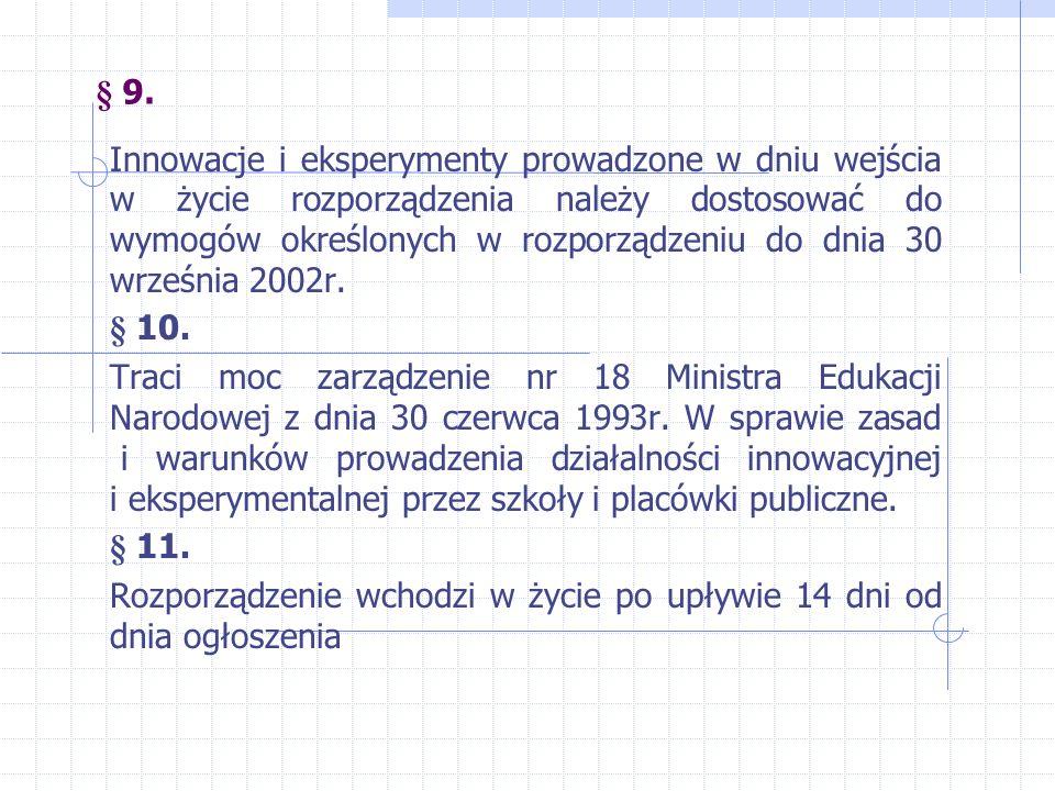 § 9. Innowacje i eksperymenty prowadzone w dniu wejścia w życie rozporządzenia należy dostosować do wymogów określonych w rozporządzeniu do dnia 30 wr
