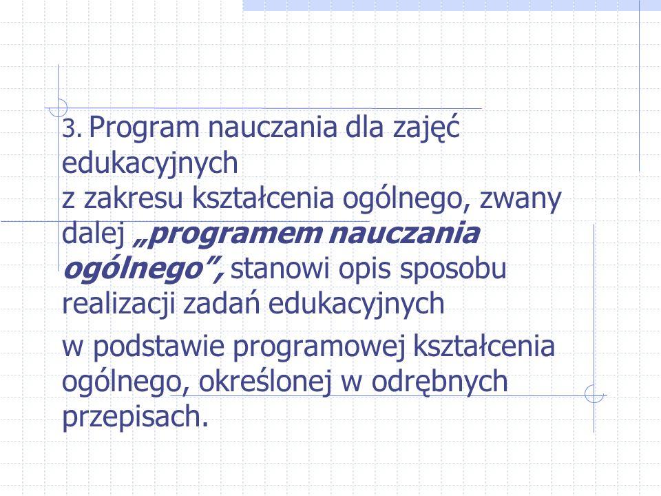 """3. Program nauczania dla zajęć edukacyjnych z zakresu kształcenia ogólnego, zwany dalej """"programem nauczania ogólnego"""", stanowi opis sposobu realizacj"""