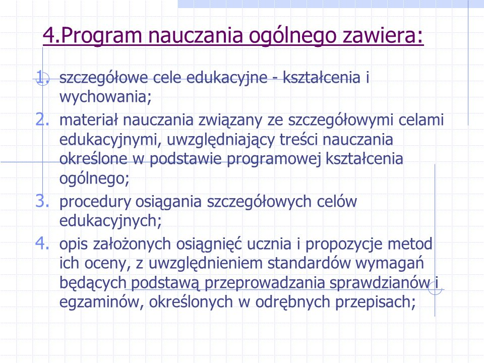 4.Program nauczania ogólnego zawiera: 1. szczegółowe cele edukacyjne - kształcenia i wychowania; 2.