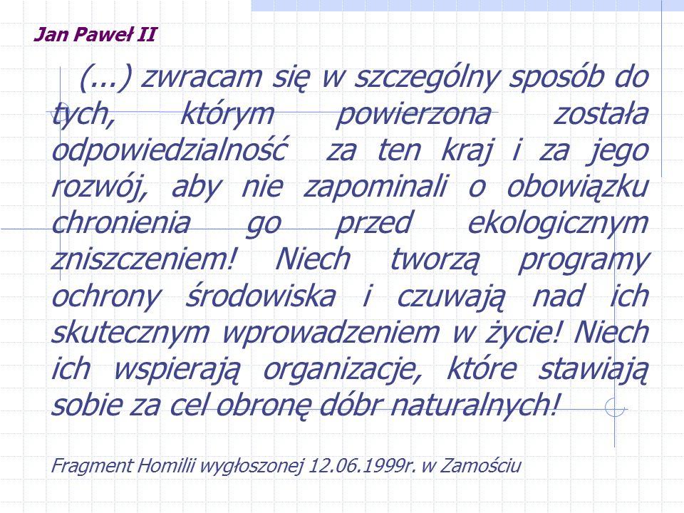Jan Paweł II (...) zwracam się w szczególny sposób do tych, którym powierzona została odpowiedzialność za ten kraj i za jego rozwój, aby nie zapominali o obowiązku chronienia go przed ekologicznym zniszczeniem.