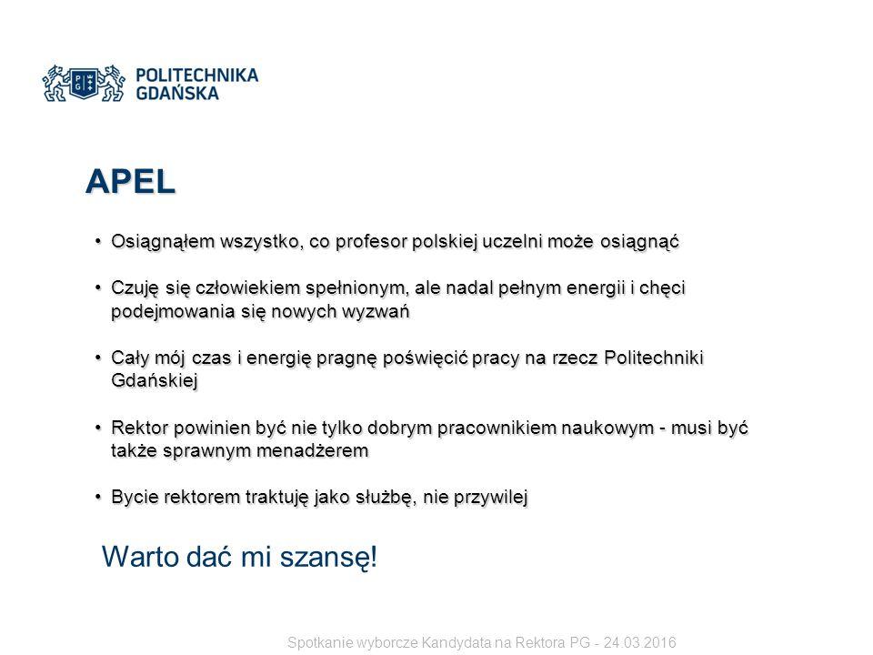 APEL Osiągnąłem wszystko, co profesor polskiej uczelni może osiągnąćOsiągnąłem wszystko, co profesor polskiej uczelni może osiągnąć Czuję się człowiekiem spełnionym, ale nadal pełnym energii i chęci podejmowania się nowych wyzwańCzuję się człowiekiem spełnionym, ale nadal pełnym energii i chęci podejmowania się nowych wyzwań Cały mój czas i energię pragnę poświęcić pracy na rzecz Politechniki GdańskiejCały mój czas i energię pragnę poświęcić pracy na rzecz Politechniki Gdańskiej Rektor powinien być nie tylko dobrym pracownikiem naukowym - musi być także sprawnym menadżeremRektor powinien być nie tylko dobrym pracownikiem naukowym - musi być także sprawnym menadżerem Bycie rektorem traktuję jako służbę, nie przywilejBycie rektorem traktuję jako służbę, nie przywilej Warto dać mi szansę.