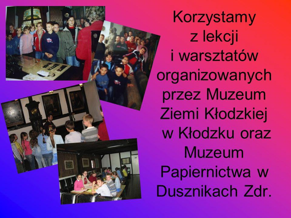 Korzystamy z lekcji i warsztatów organizowanych przez Muzeum Ziemi Kłodzkiej w Kłodzku oraz Muzeum Papiernictwa w Dusznikach Zdr.
