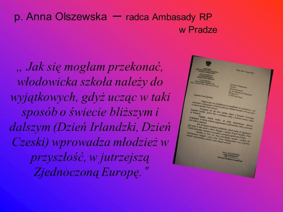"""p. Anna Olszewska – radca Ambasady RP w Pradze """" Jak się mogłam przekonać, włodowicka szkoła należy do wyjątkowych, gdyż ucząc w taki sposób o świecie"""