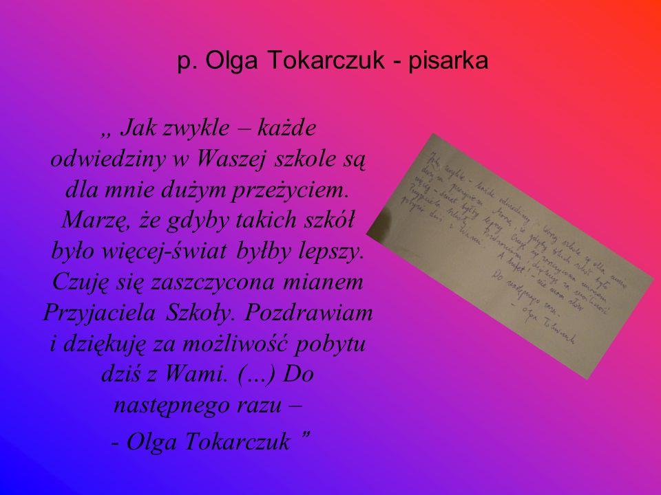 """p. Olga Tokarczuk - pisarka """" Jak zwykle – każde odwiedziny w Waszej szkole są dla mnie dużym przeżyciem. Marzę, że gdyby takich szkół było więcej-świ"""