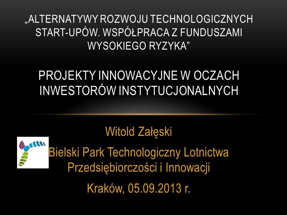 Witold Załęski Bielski Park Technologiczny Lotnictwa Przedsiębiorczości i Innowacji Kraków, 05.09.2013 r.