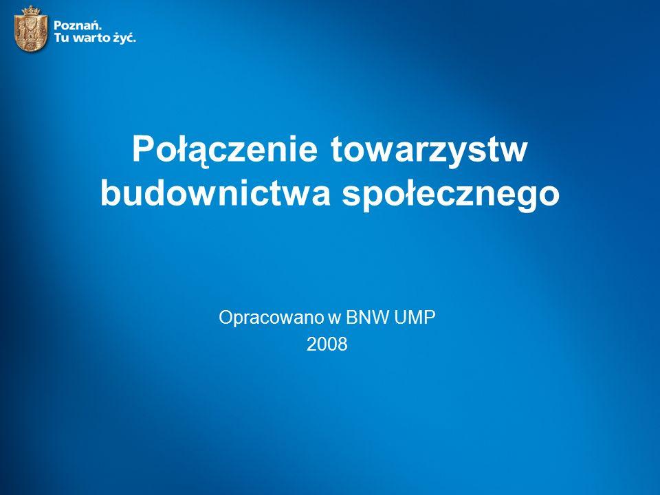 Połączenie towarzystw budownictwa społecznego Opracowano w BNW UMP 2008