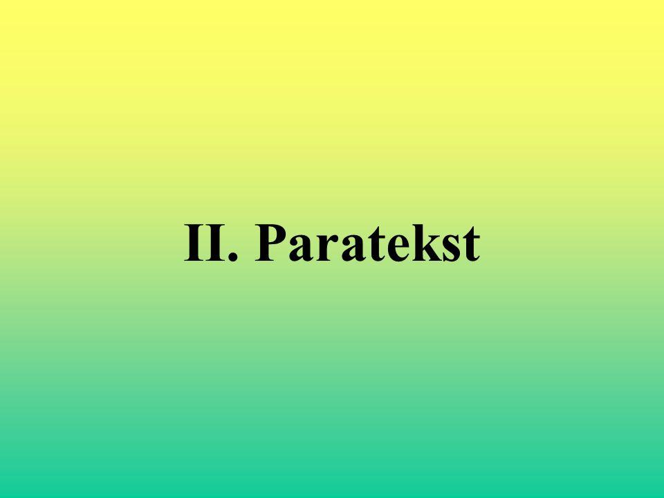 Paratekst, zgodnie z terminologią G.Genette'a oznacza wszystko to, co otacza tekst właściwy.