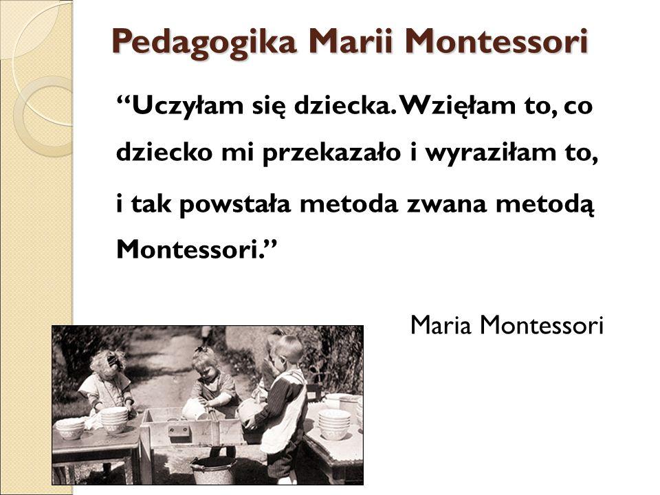 Pedagogika Marii Montessori Uczyłam się dziecka.