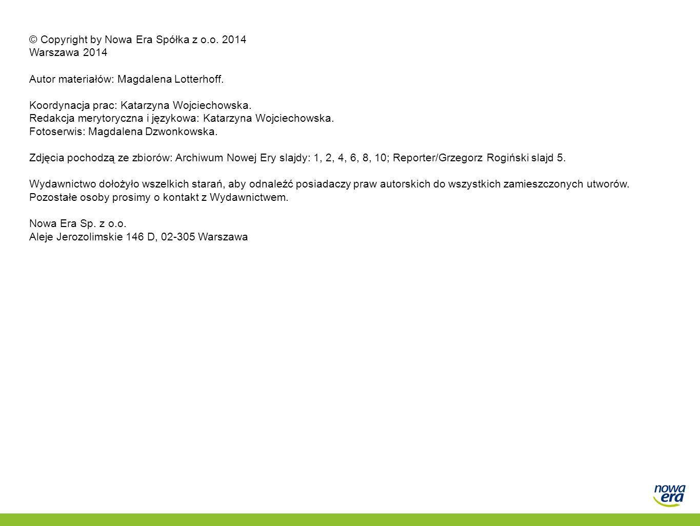 © Copyright by Nowa Era Spółka z o.o. 2014 Warszawa 2014 Autor materiałów: Magdalena Lotterhoff. Koordynacja prac: Katarzyna Wojciechowska. Redakcja m