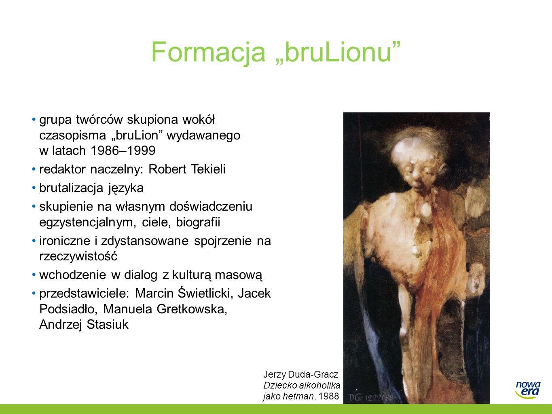 """Formacja """"bruLionu"""" grupa twórców skupiona wokół czasopisma """"bruLion"""" wydawanego w latach 1986–1999 redaktor naczelny: Robert Tekieli brutalizacja jęz"""