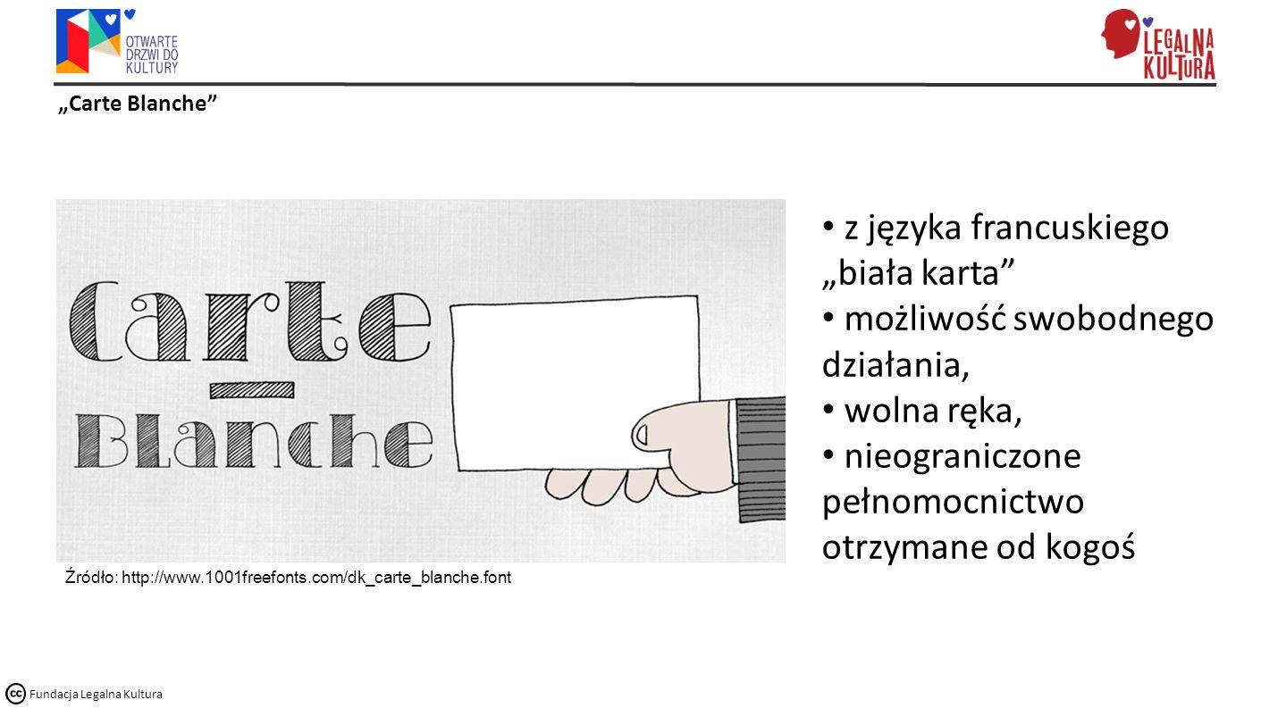 """""""Carte Blanche Fundacja Legalna Kultura Źródło: http://www.1001freefonts.com/dk_carte_blanche.font z języka francuskiego """"biała karta możliwość swobodnego działania, wolna ręka, nieograniczone pełnomocnictwo otrzymane od kogoś"""