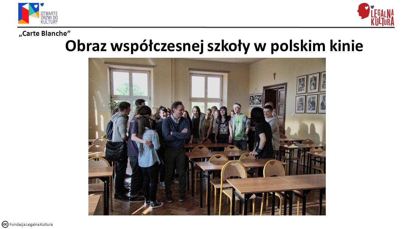 """""""Carte Blanche Fundacja Legalna Kultura Obraz współczesnej szkoły w polskim kinie"""