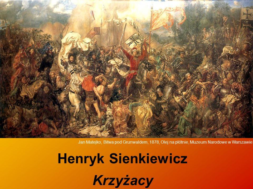 Henryk Sienkiewicz Krzyżacy Jan Matejko, Bitwa pod Grunwaldem, 1878, Olej na płótnie, Muzeum Narodowe w Warszawie.