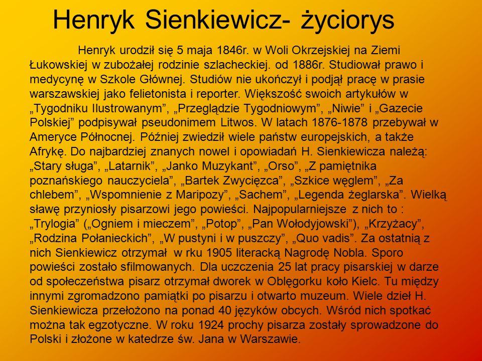 Henryk Sienkiewicz- życiorys Henryk urodził się 5 maja 1846r. w Woli Okrzejskiej na Ziemi Łukowskiej w zubożałej rodzinie szlacheckiej. od 1886r. Stud