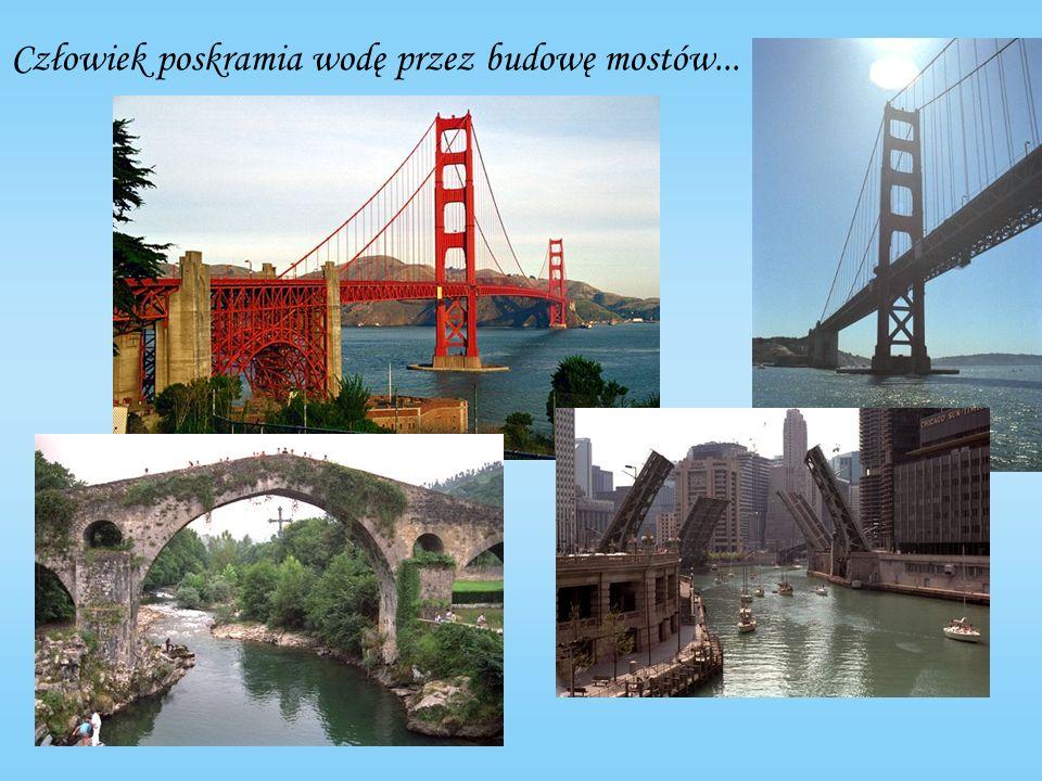 Człowiek poskramia wodę przez budowę mostów...