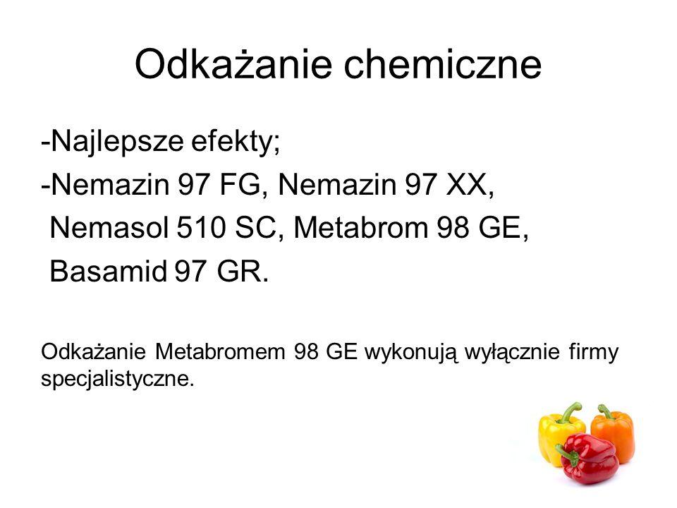 Odkażanie chemiczne -Najlepsze efekty; -Nemazin 97 FG, Nemazin 97 XX, Nemasol 510 SC, Metabrom 98 GE, Basamid 97 GR.