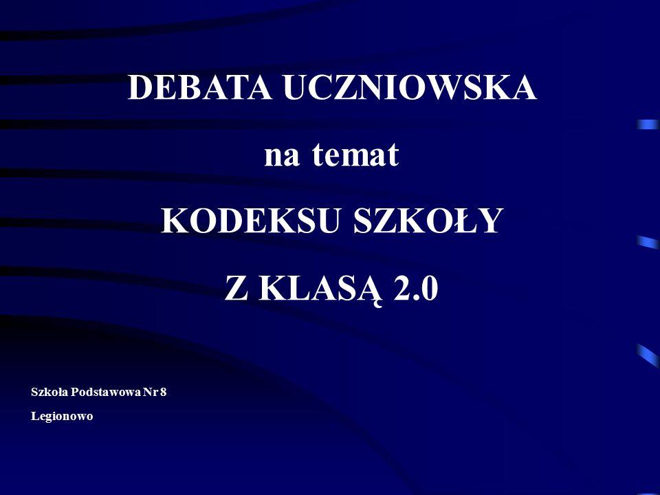 DEBATA UCZNIOWSKA na temat KODEKSU SZKOŁY Z KLASĄ 2.0 Szkoła Podstawowa Nr 8 Legionowo