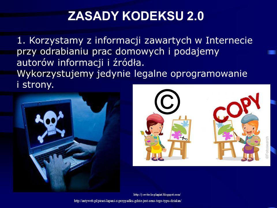ZASADY KODEKSU 2.0 1. Korzystamy z informacji zawartych w Internecie przy odrabianiu prac domowych i podajemy autorów informacji i źródła. Wykorzystuj