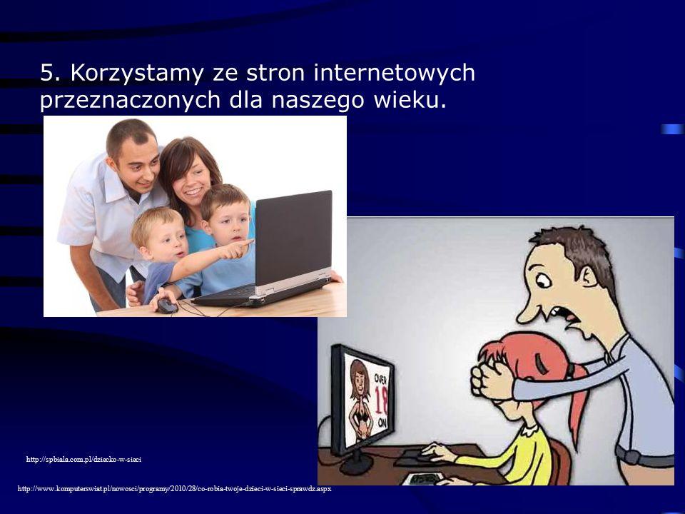 5. Korzystamy ze stron internetowych przeznaczonych dla naszego wieku.