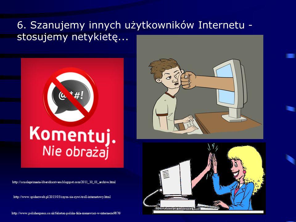 6. Szanujemy innych użytkowników Internetu - stosujemy netykietę... http://www.polishexpress.co.uk/felieton-polska-fala-nienawisci-w-internecie9876/ h