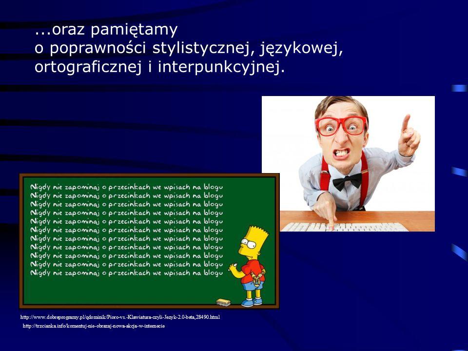 ...oraz pamiętamy o poprawności stylistycznej, językowej, ortograficznej i interpunkcyjnej.