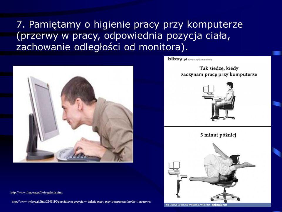 7. Pamiętamy o higienie pracy przy komputerze (przerwy w pracy, odpowiednia pozycja ciała, zachowanie odległości od monitora). http://www.flug.org.pl/