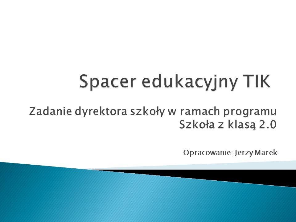 Zadanie dyrektora szkoły w ramach programu Szkoła z klasą 2.0 Opracowanie: Jerzy Marek