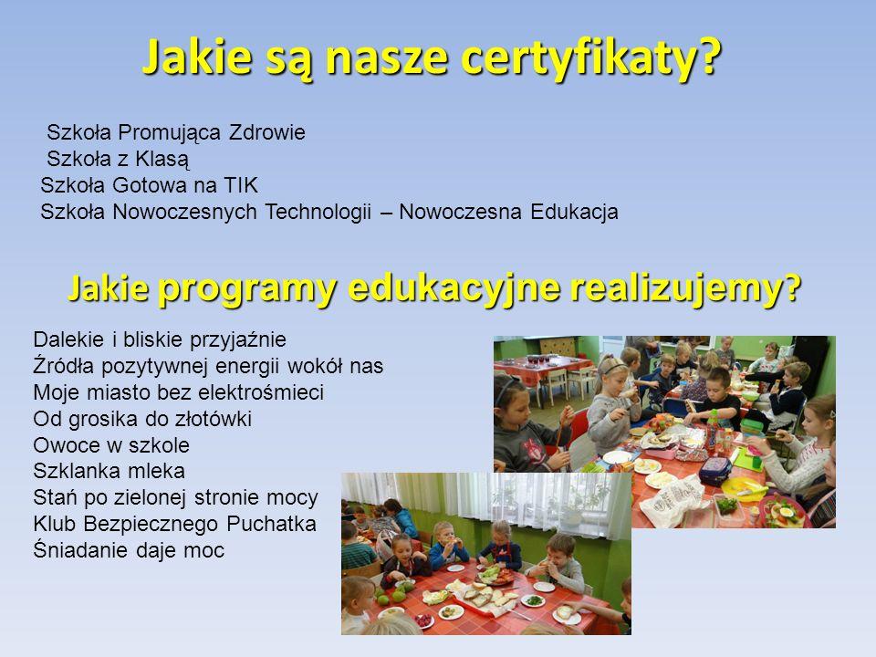 Jakie są nasze certyfikaty? Szkoła Promująca Zdrowie Szkoła z Klasą Szkoła Gotowa na TIK Szkoła Nowoczesnych Technologii – Nowoczesna Edukacja Jakie p
