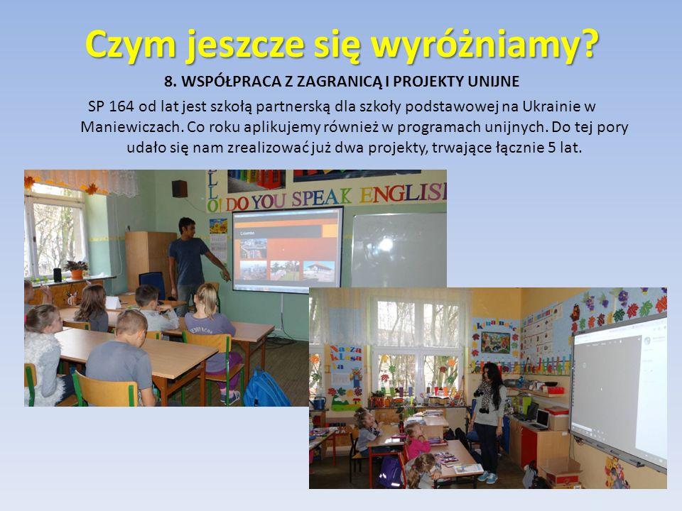 8. WSPÓŁPRACA Z ZAGRANICĄ I PROJEKTY UNIJNE SP 164 od lat jest szkołą partnerską dla szkoły podstawowej na Ukrainie w Maniewiczach. Co roku aplikujemy