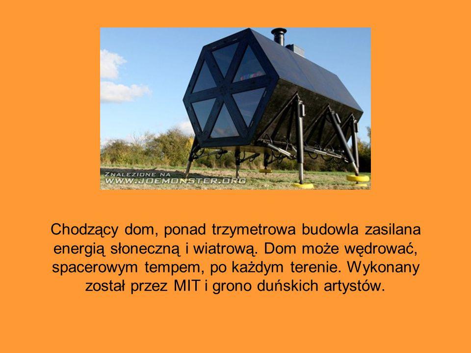 Chodzący dom, ponad trzymetrowa budowla zasilana energią słoneczną i wiatrową. Dom może wędrować, spacerowym tempem, po każdym terenie. Wykonany zosta