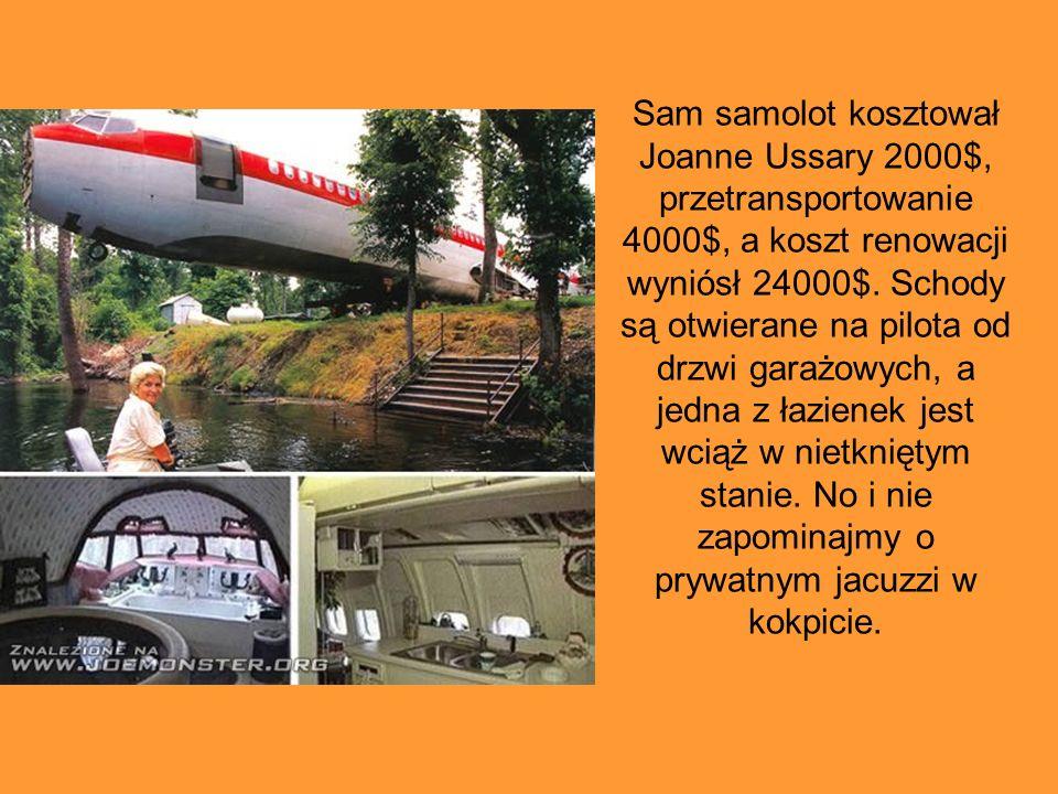 Sam samolot kosztował Joanne Ussary 2000$, przetransportowanie 4000$, a koszt renowacji wyniósł 24000$. Schody są otwierane na pilota od drzwi garażow
