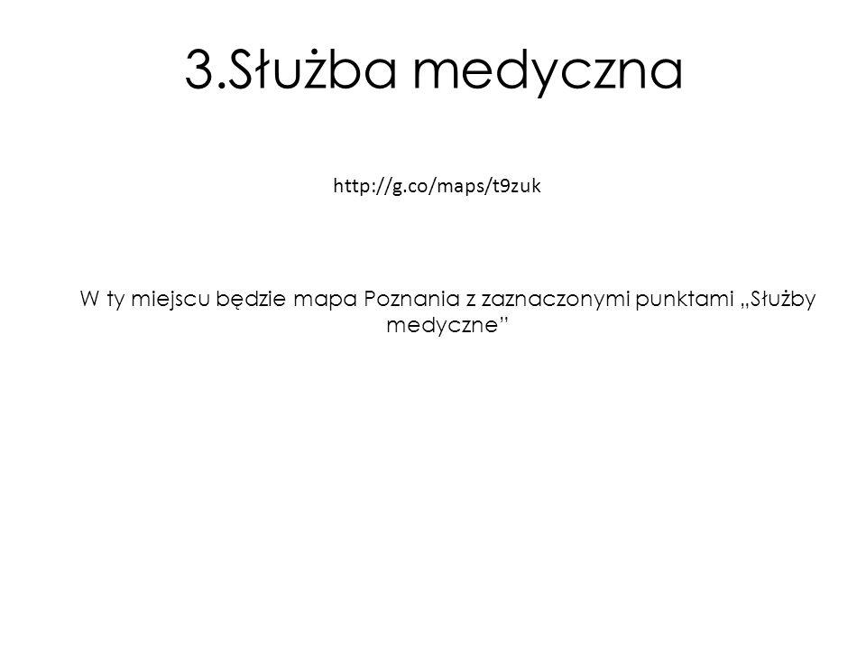"""W ty miejscu będzie mapa Poznania z zaznaczonymi punktami """"Służby medyczne"""" http://g.co/maps/t9zuk 3.Służba medyczna"""