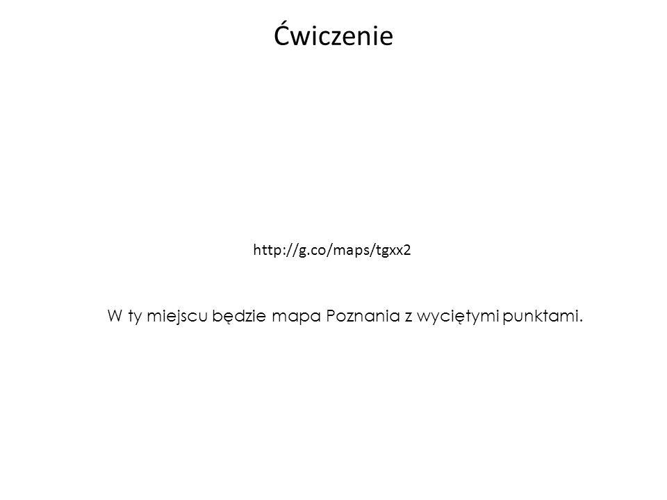 http://g.co/maps/tgxx2 W ty miejscu będzie mapa Poznania z wyciętymi punktami. Ćwiczenie