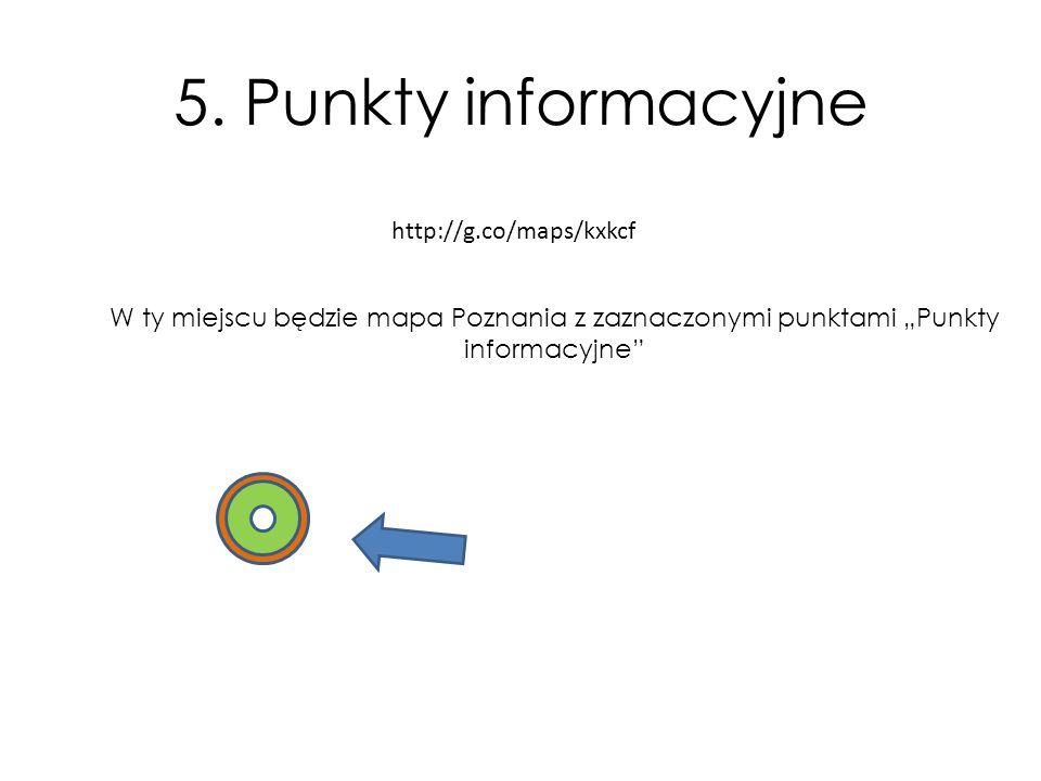 """W ty miejscu będzie mapa Poznania z zaznaczonymi punktami """"Punkty informacyjne"""" http://g.co/maps/kxkcf 5. Punkty informacyjne"""