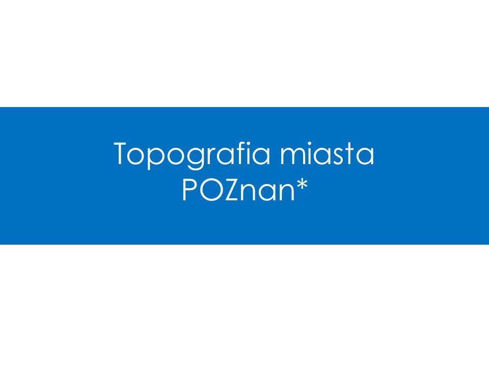 WPROWADZENIE Szkolenie z zakresu Topografii Miasta Poznania – ma na celu: - Poznanie ogólnej topografii miasta - Poznanie głównych punktów w mieście -Pokazanie szlaków komunikacyjnych - Charakterystyka obszarów pracy wolontariusza Autorem treści jest Zespół ds.