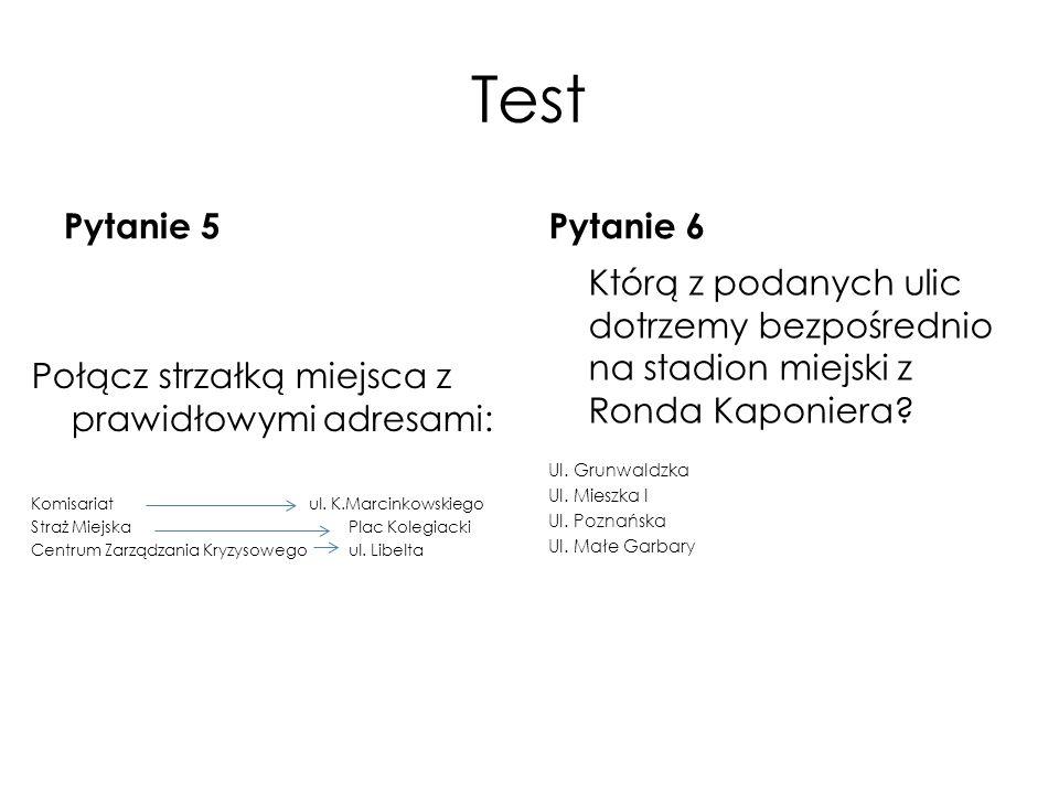 Test Pytanie 5 Połącz strzałką miejsca z prawidłowymi adresami: Komisariat ul. K.Marcinkowskiego Straż Miejska Plac Kolegiacki Centrum Zarządzania Kry